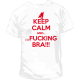 Camiseta Keep Calm Fucking Bra